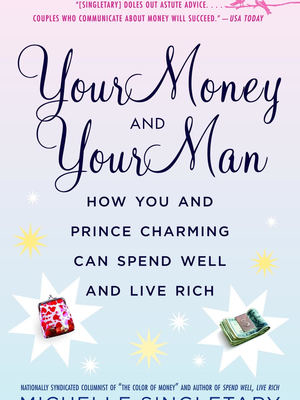 Your Money and Your Man: How You and Prince Charming Can Spend Well and Live Rich by Michelle Singletary