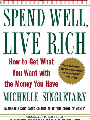 Learn how to Spend Well, and Live Rich!  by Michelle Singletary