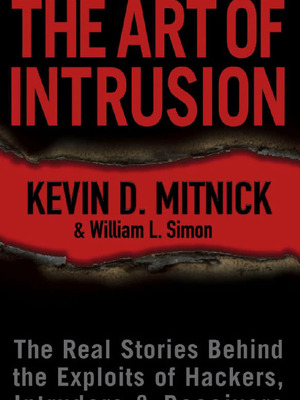The Art of Intrusion: The Real Stories Behind the Exploits of Hackers, Intruders and Deceivers by Kevin Mitnick