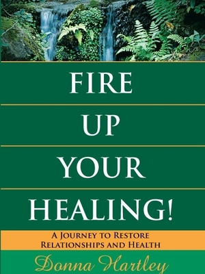 Fire Up Your Healing! by Donna Hartley
