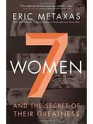 7 Women : And the Secret of Their Greatness by Eric Metaxas