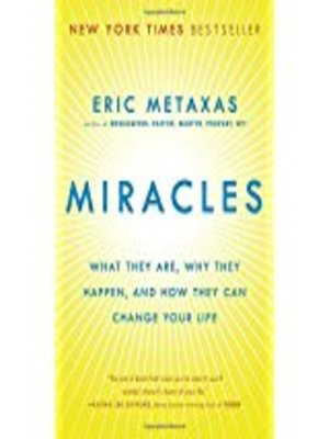 Miracles: What They Are, Why They Happen, and How They Can Change Your Life by Eric Metaxas