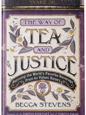 THE WAY OF TEA AND JUSTICE by Becca Stevens