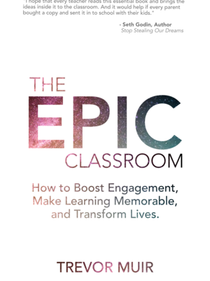 The Epic Classroom by Trevor Muir