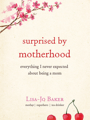 Surpassed by Motherhood by Lisa-Jo Baker