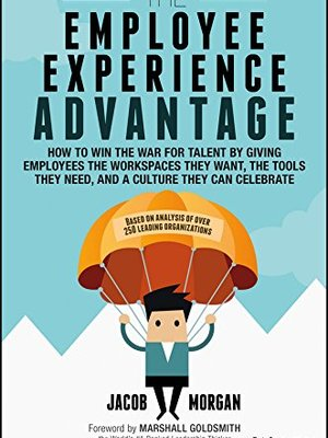 The Employee Experience Advantage by Jacob Morgan