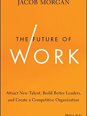 The Future of Work by Jacob Morgan