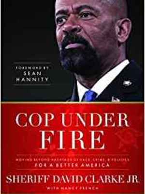 Cop Under Fire: Moving Beyond Hashtags of Race, Crime and Politics for a Better America  by Sheriff David A. Clarke Jr.