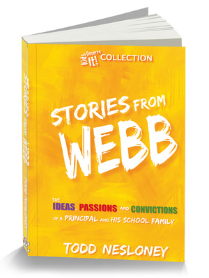 Stories From Webb: The Ideas, Passions, and Convictions of a Principal and His School Family (#KidsDeserveIt Collection) by Todd Nesloney