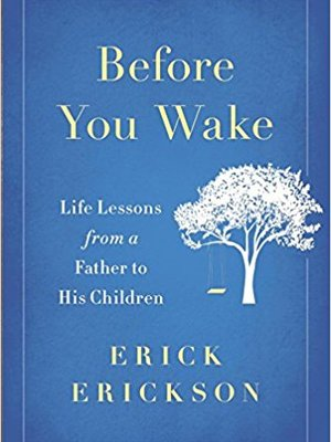 Before You Wake: Life Lessons From a Father to His Children by Erick Erickson