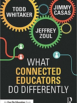 What Connected Educators Do Differently by Jimmy Casas