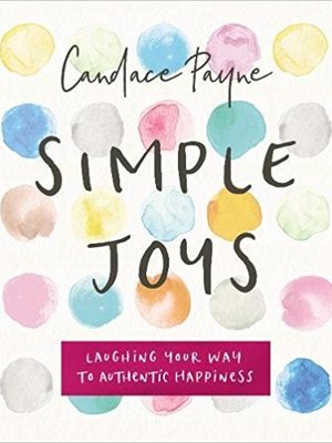 Simple Joys: Laughing Your Way to Authentic Happiness by Candace Payne