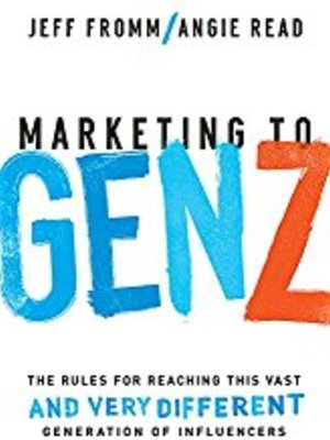 Marketing to Gen Z: The Rules for Reaching This Vast--and Very Different--Generation of Influencers by Jeff Fromm