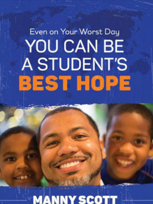 Even on Your Worst Day You Can Be a Student's Best Hope by Manuel Scott