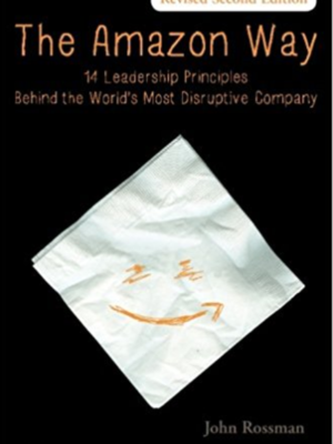 The Amazon Way: 14 Leadership Principles Behind the World's Most Disruptive Company by John Rossman