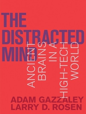 The Distracted Mind by Adam Gazzaley MD, Ph.D.