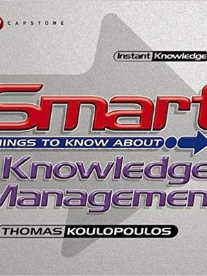 Smart Things To Know About Knowledge Management by Tom Koulopoulos