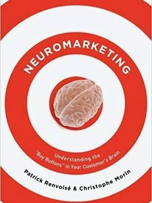 NeuroMarketing: Understanding the buy buttons in your customers' Brain by Patrick Renvoise