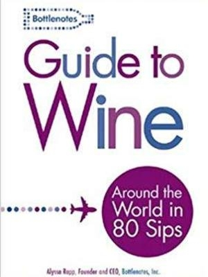 Bottlenotes Guide to Wine: Around the World in 80 Sips by Alyssa Rapp