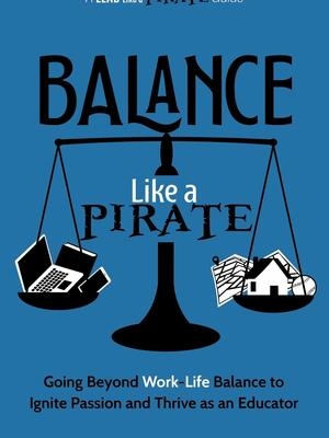 Balance Like a Pirate: Going beyond Work-Life Balance to Ignite Passion and Thrive as an Educator (A Lead Like a PIRATE Guide) by Jessica Cabeen