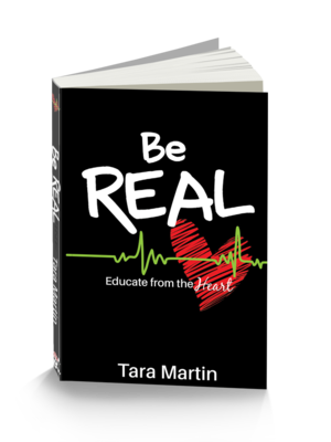 Be REAL: Educate from the Heart by Tara Martin