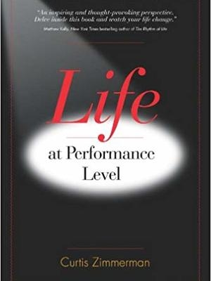 Life At Performance Level by Curtis Zimmerman