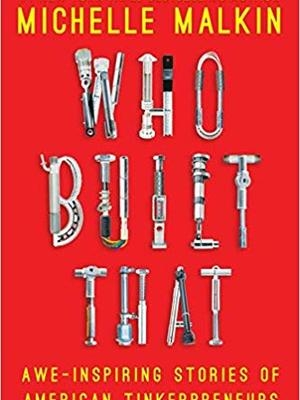 Who Built That by Michelle Malkin