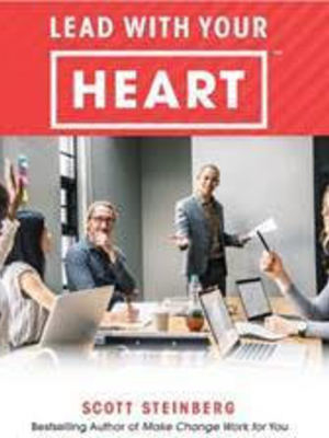 Lead With Your Heart by Scott Steinberg