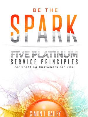 Be The Spark by Simon T. Bailey