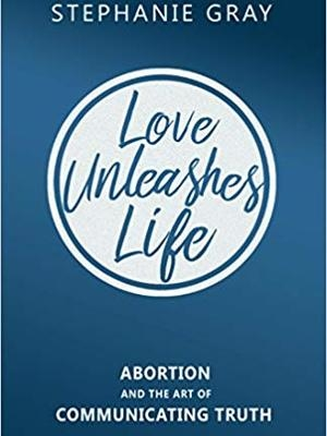 Love Unleashes Life by Stephanie Gray
