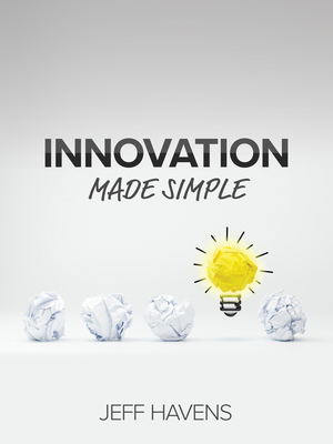 Innovation Made Simple by Jeff Havens
