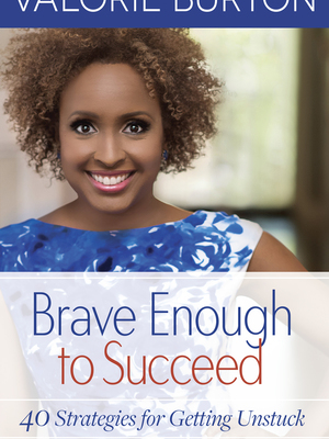 Brave Enough to Succeed by Valorie Burton