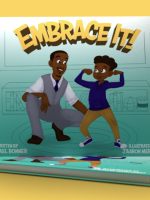 Embrace It! (FIRST augmented reality infused children's book with characters of color) by Michael Bonner