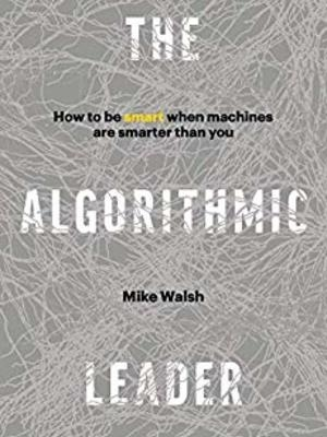 The Algorithmic Leader by Mike Walsh