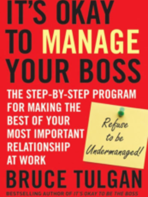 Its Okay To Manage Your Boss by Bruce Tulgan