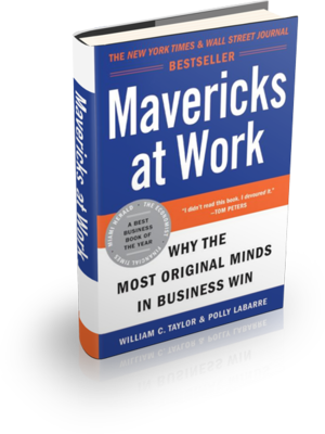 Mavericks at Work: Why the Most Original Minds in Business Win by Bill Taylor