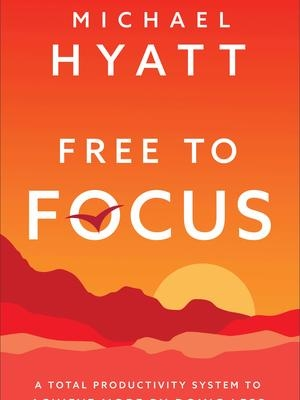 Free to Focus by Michael Hyatt