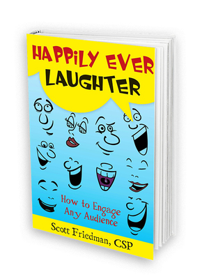 Happily Ever Laughter by Scott Friedman CSP