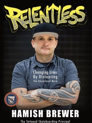 Relentless: Changing Lives by Disrupting the Educational Norm by Hamish Brewer