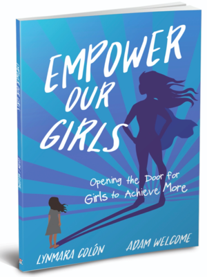 Empower Our Girls: Opening the Door for Girls to Achieve More by Adam Welcome