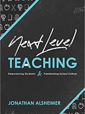 Next-Level Teaching: Empowering Students and Transforming School Culture by Jonathan Alsheimer