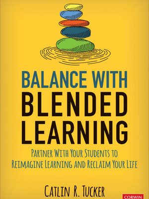Balance with Blended Learning by Dr. Catlin Tucker