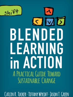 Blended Learning in Action by Dr. Catlin Tucker