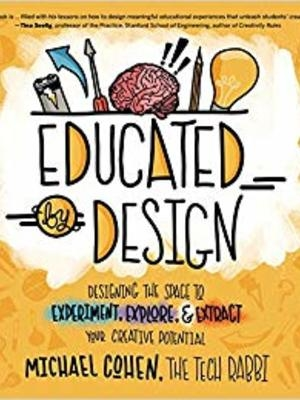 Educated by Design: Designing the Space to Experiment, Explore, and Extract Your Creative Potential by Michael Cohen