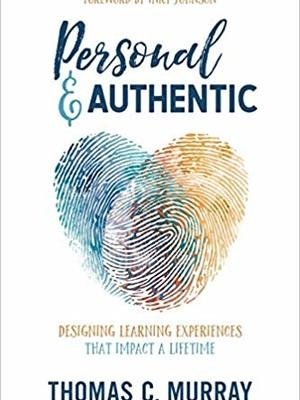 Personal & Authentic: Designing Learning Experiences That Impact a Lifetime by Thomas C. Murray