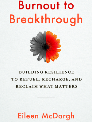 Burnout to Breakthrough by Eileen McDargh