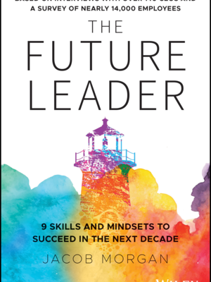 The Future Leader: 9 Skills and Mindsets to Succeed in the Next Decade  by Jacob Morgan