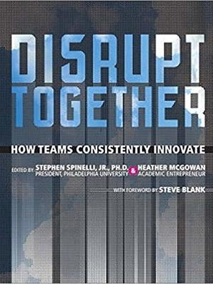 Disrupt Together: How Teams Consistently Innovate by Heather McGowan