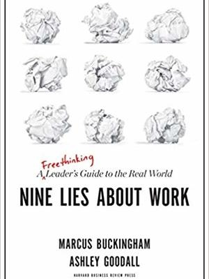 Nine Lies About Work: A Freethinking Leader's Guide to the Real World by Marcus Buckingham