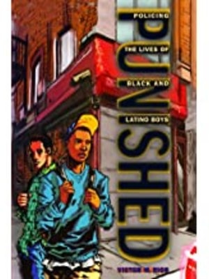 Punished: Policing the Lives of Black and Latino Boys (New Perspectives in Crime, Deviance, and Law Book 7) by Dr. Victor Rios